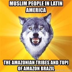 Courage Wolf - Muslim People in Latin America The Amazonian Tribes and Tupi of Amazon Brazil