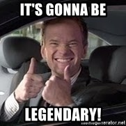Barney Stinson - it's gonna be legendary!