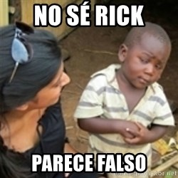 Skeptical african kid  - No sé rick parece falso