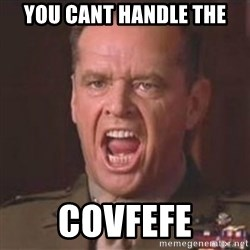 Jack Nicholson - You can't handle the truth! - You cant handle the Covfefe