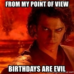 Anakin Skywalker - from my point of view birthdays are evil