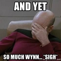 Picardfacepalm - and yet so much wynn... *sigh*