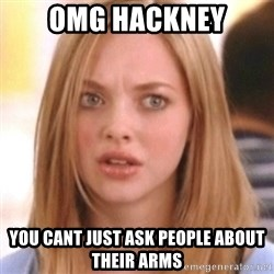 OMG KAREN - OMG HACKNEY You cant just ask people about their arms