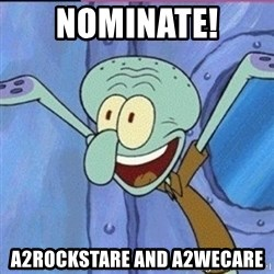 calamardo me vale - nominate! a2rockstare and a2wecare