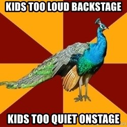 Thespian Peacock - Kids too Loud backstage Kids too quiet onstage