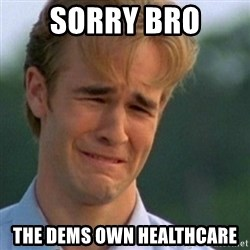 Crying Dawson - sorry bro the dems own healthcare
