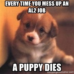 cute puppy - Every time you mess up an al2 job a puppy dies