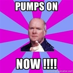 Phil Mitchell - Pumps on  Now !!!!