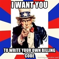 uncle sam i want you - i want you to write your own billing code
