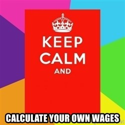 Keep calm and -  Calculate your own wages