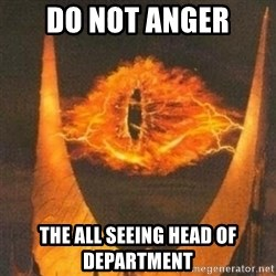 Eye of Sauron - Do not anger the all seeing head of department