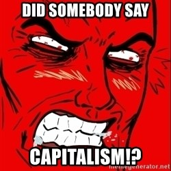 Rage Face - Did somebody say Capitalism!?