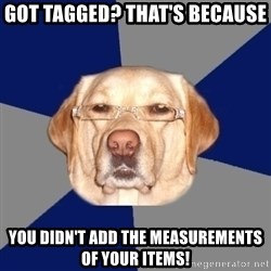 Racist Dog - Got tagged? tHAT'S BECAUSE yOU DIDN'T ADD THE MEASUREMENTS OF YOUR ITEMS!