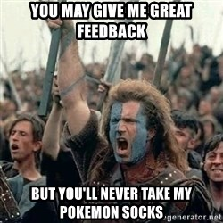 Brave Heart Freedom - You may give me great feedback But you'll never take my pokemon socks