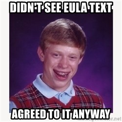 nerdy kid lolz - didn't see eula text agreed to it anyway