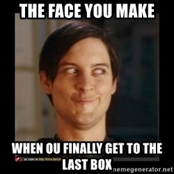 Tobey_Maguire - The face you make when ou finally get to the last box