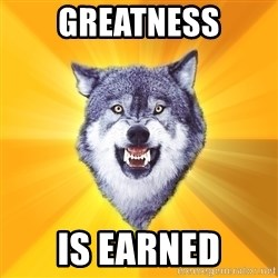 Courage Wolf - greatness is earned