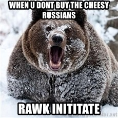 Cocaine Bear - When u dont buY the cheesy Russians Rawk inititate
