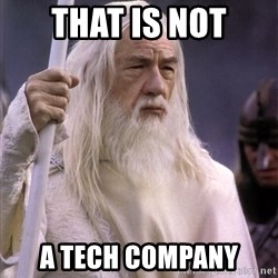 White Gandalf - THAT IS NOT A TECH COMPANY