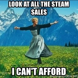 Look at all the things - Look at all the steam sales i can't afford