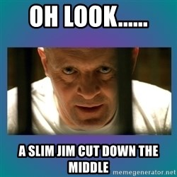 Hannibal lecter - Oh look...... A slim jim cut down the middle