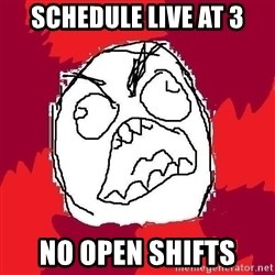 Rage FU - Schedule live at 3 No open shifts