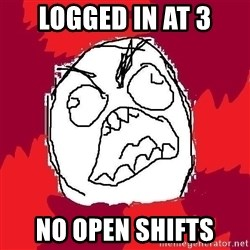 Rage FU - Logged in at 3 No open shifts