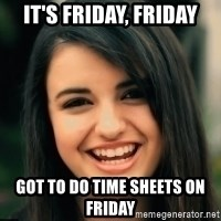 Friday Derp - It's friday, friday got to do time sheets on friday