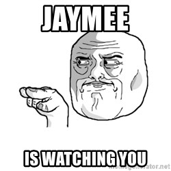 i'm watching you meme - Jaymee Is watching you