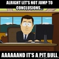 and they're gone - Alright let's not jump to conclusions... Aaaaaand it's a pit bull