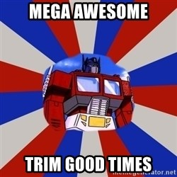 Optimus Prime - MEGA AWESOME Trim GOOD TIMES