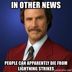 Anchorman Birthday - In other news People can apparently die from lightning strikes