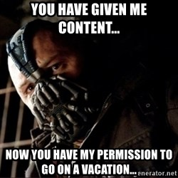 Bane Permission to Die - you have given me content... now you have my permission to go on a vacation...