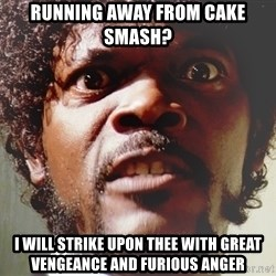 Mad Samuel L Jackson - Running away from cake smash? I will strike upon thee with great vengeance and furious anger