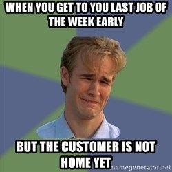 Sad Face Guy - When you get to you last job of the week early But the customer is not home yet