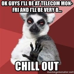 Chill Out Lemur - Ok guys I'll be at telecom mon-fri and i'll be very b... chill out