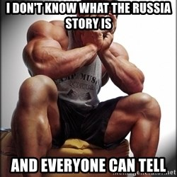 Fit Guy Problems - I don't know what the Russia story is And everyone can tell