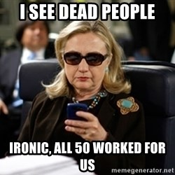 Hillary Clinton Texting - i see dead people ironic, all 50 worked for us