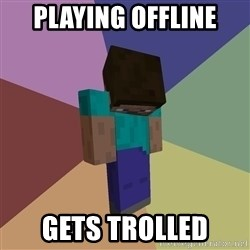 Depressed Minecraft Guy - playing offline gets trolled