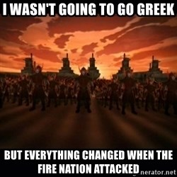 until the fire nation attacked. - I wAsn't going to go greek but everything changed when the fire nation attacked