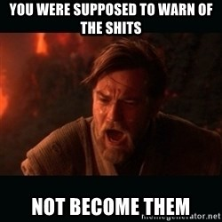 "Obi Wan Kenobi ""You were my brother!"" - You were supposed to warn of the shits Not become them"