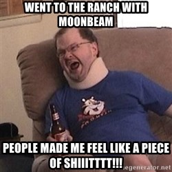 Fuming tourettes guy - Went to the ranch with moonbeam People made me feel like a piece of shiiitttt!!!