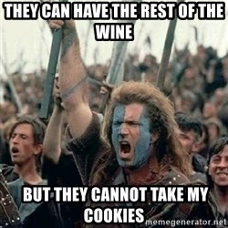Brave Heart Freedom - They can have the rest of the wine  but they cannot take my cookies