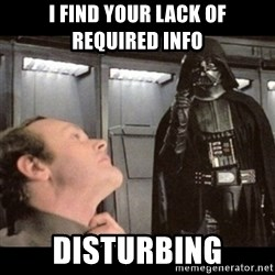 I find your lack of faith disturbing - I find your lack of required info disturbing