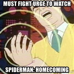 must not fap - must fight urge to watch spiderman: homecoming