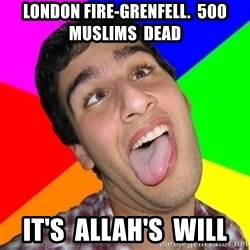 Retarded David - london fire-grenfell.  500  muslims  dead it's  allah's  will