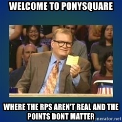 drew carey - Welcome to Ponysquare Where the RPs aren't real and the points dont matter