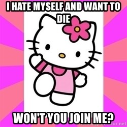 Hello Kitty - I hate myself and want to die Won't you join me?