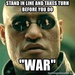 """What If I Told You - Stand in line and takes turn before you do """"War"""""""