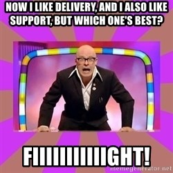 Harry Hill Fight - Now i like delivery, and i also like support, but which one's best? Fiiiiiiiiiiight!